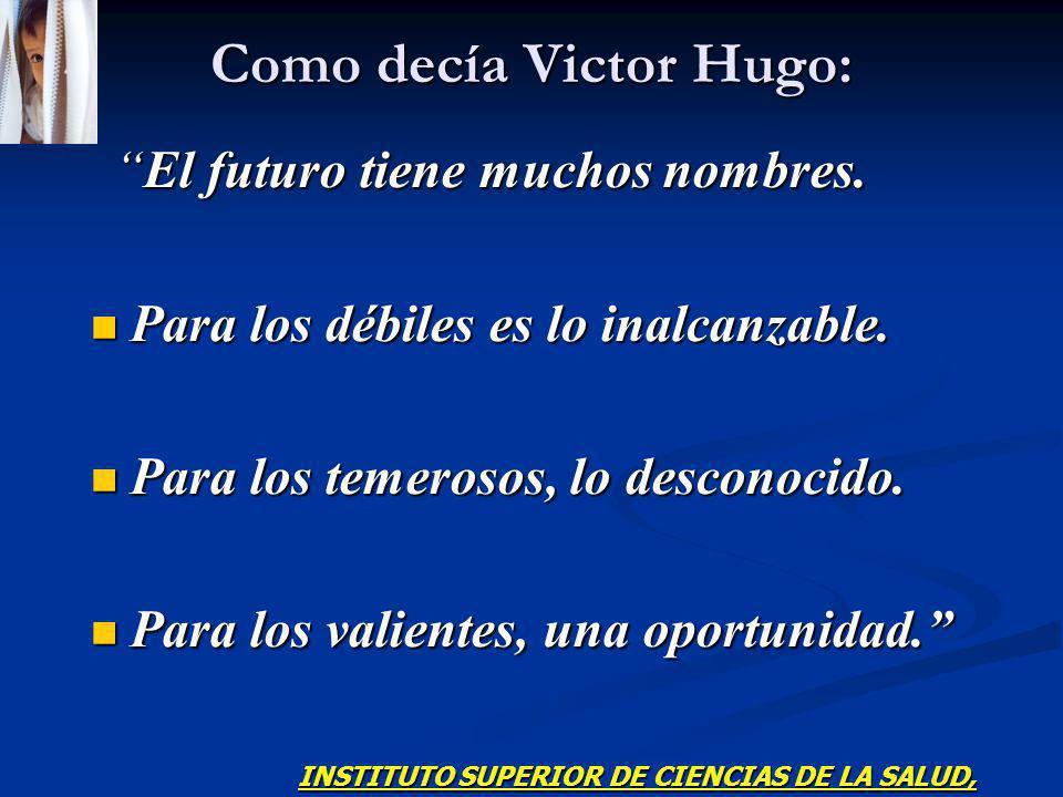 Como decía Victor Hugo: El futuro tiene muchos nombres.El futuro tiene muchos nombres. Para los débiles es lo inalcanzable. Para los débiles es lo ina