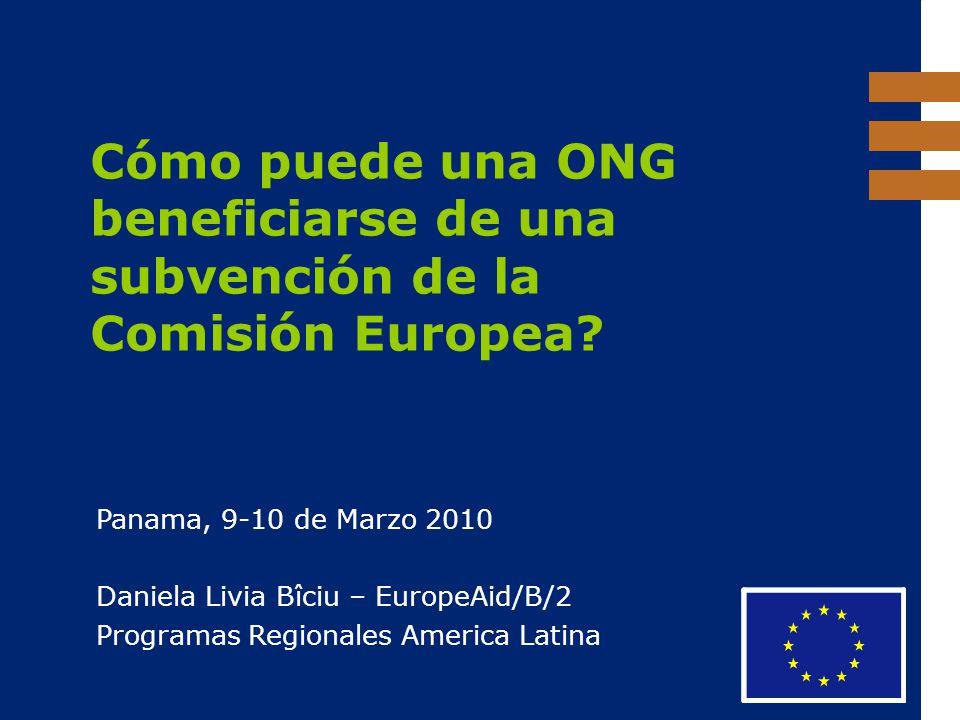 EuropeAid Cómo puede una ONG beneficiarse de una subvención de la Comisión Europea? Panama, 9-10 de Marzo 2010 Daniela Livia Bîciu – EuropeAid/B/2 Pro