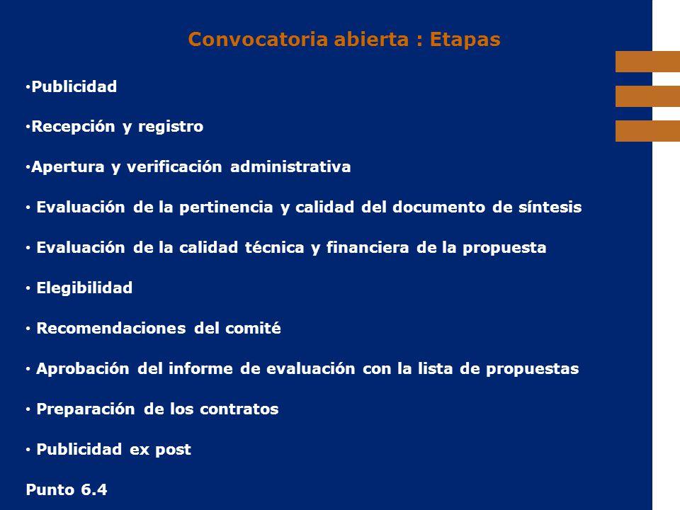 EuropeAid Convocatoria abierta : Etapas Publicidad Recepción y registro Apertura y verificación administrativa Evaluación de la pertinencia y calidad