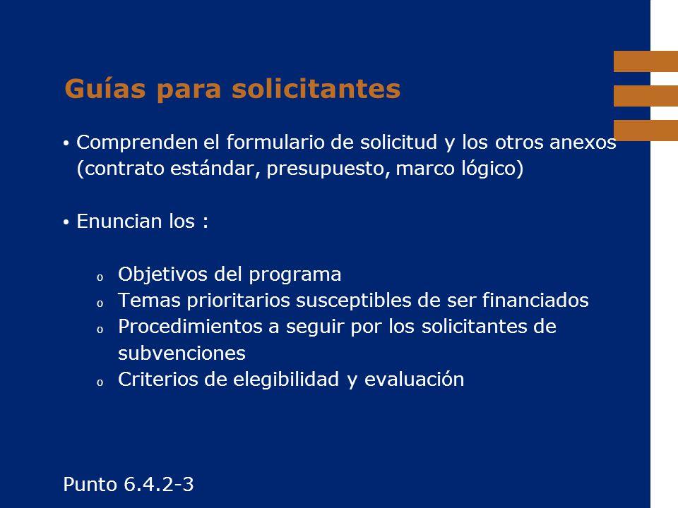 EuropeAid Guías para solicitantes Comprenden el formulario de solicitud y los otros anexos (contrato estándar, presupuesto, marco lógico) Enuncian los