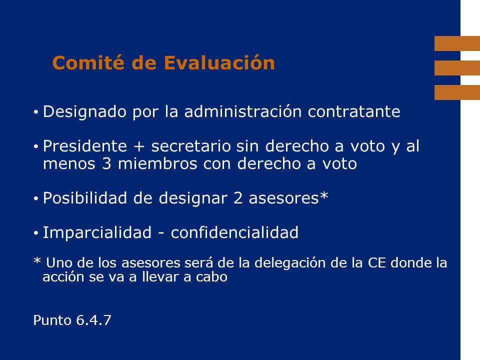 EuropeAid Comité de Evaluación Designado por la administración contratante Presidente + secretario sin derecho a voto y al menos 3 miembros con derech