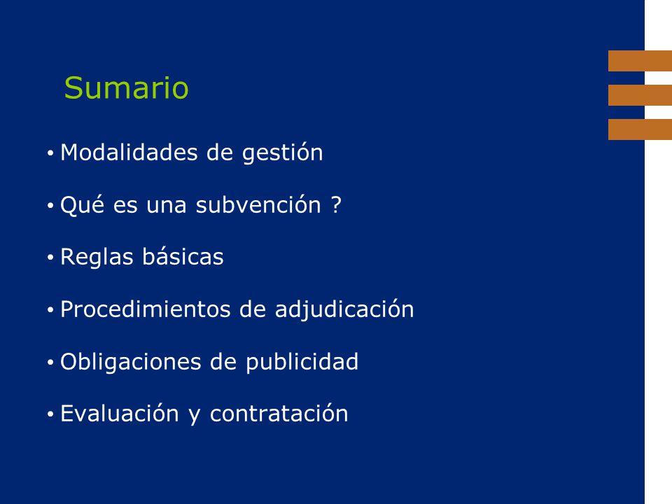 EuropeAid Sumario Modalidades de gestión Qué es una subvención ? Reglas básicas Procedimientos de adjudicación Obligaciones de publicidad Evaluación y