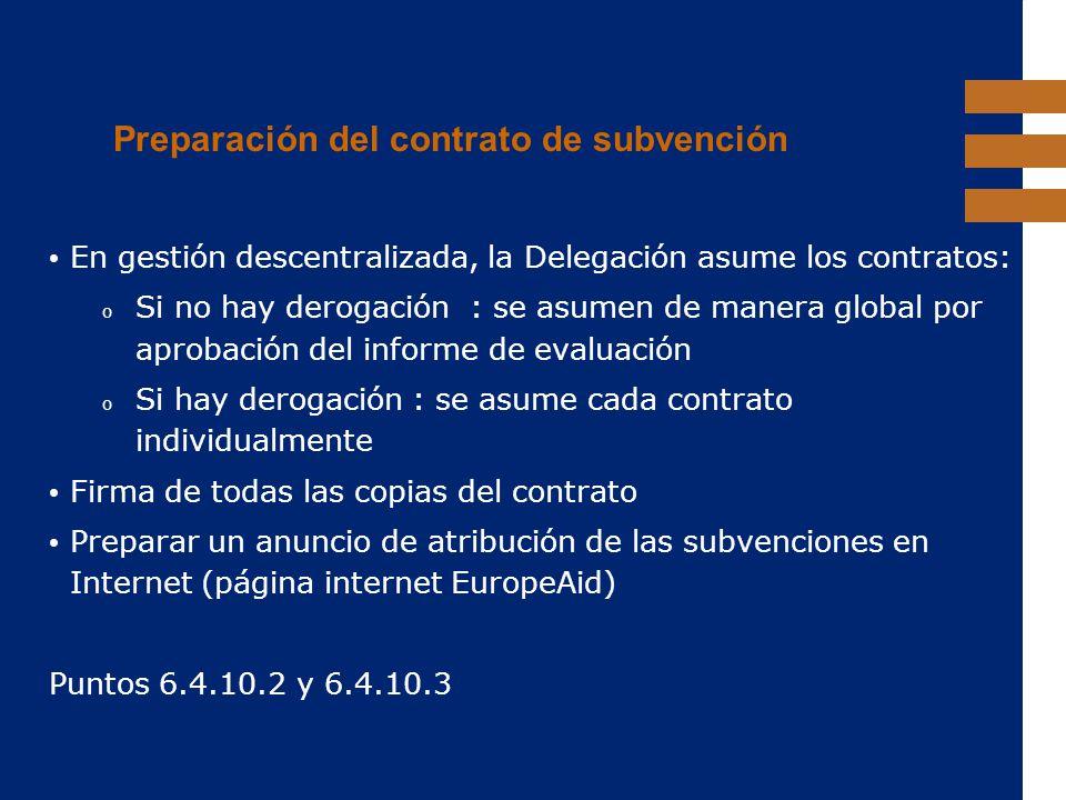 EuropeAid Preparación del contrato de subvención En gestión descentralizada, la Delegación asume los contratos: o Si no hay derogación : se asumen de