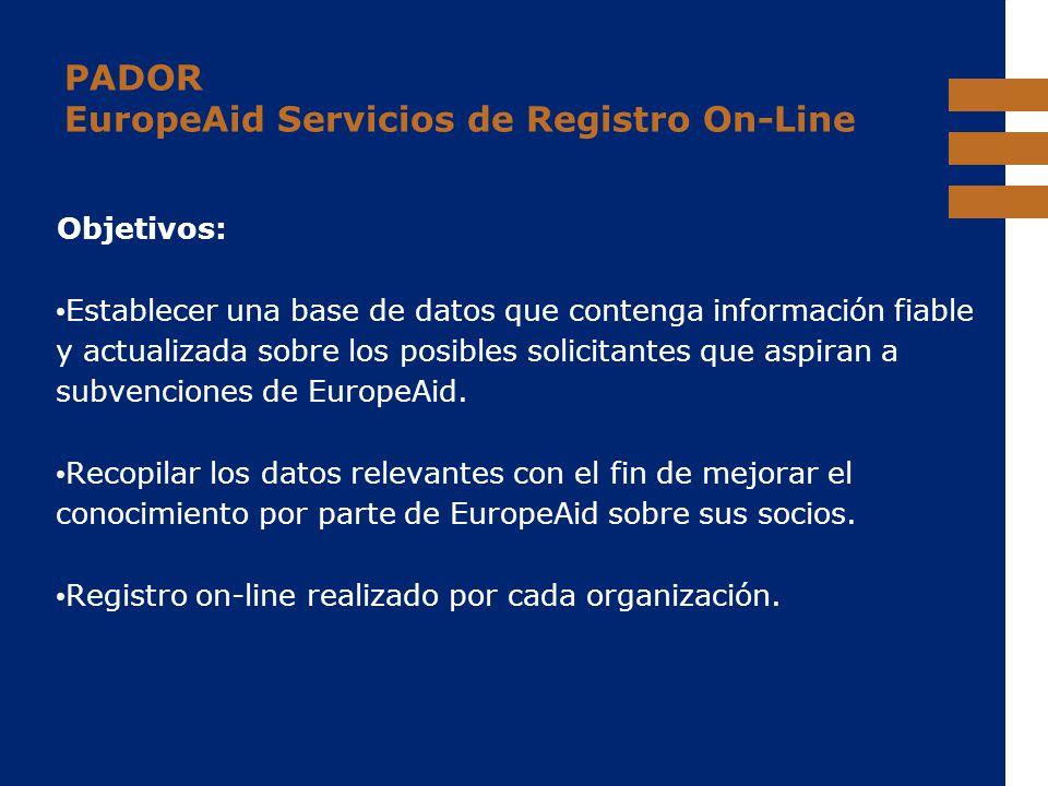 EuropeAid PADOR EuropeAid Servicios de Registro On-Line Objetivos: Establecer una base de datos que contenga información fiable y actualizada sobre lo