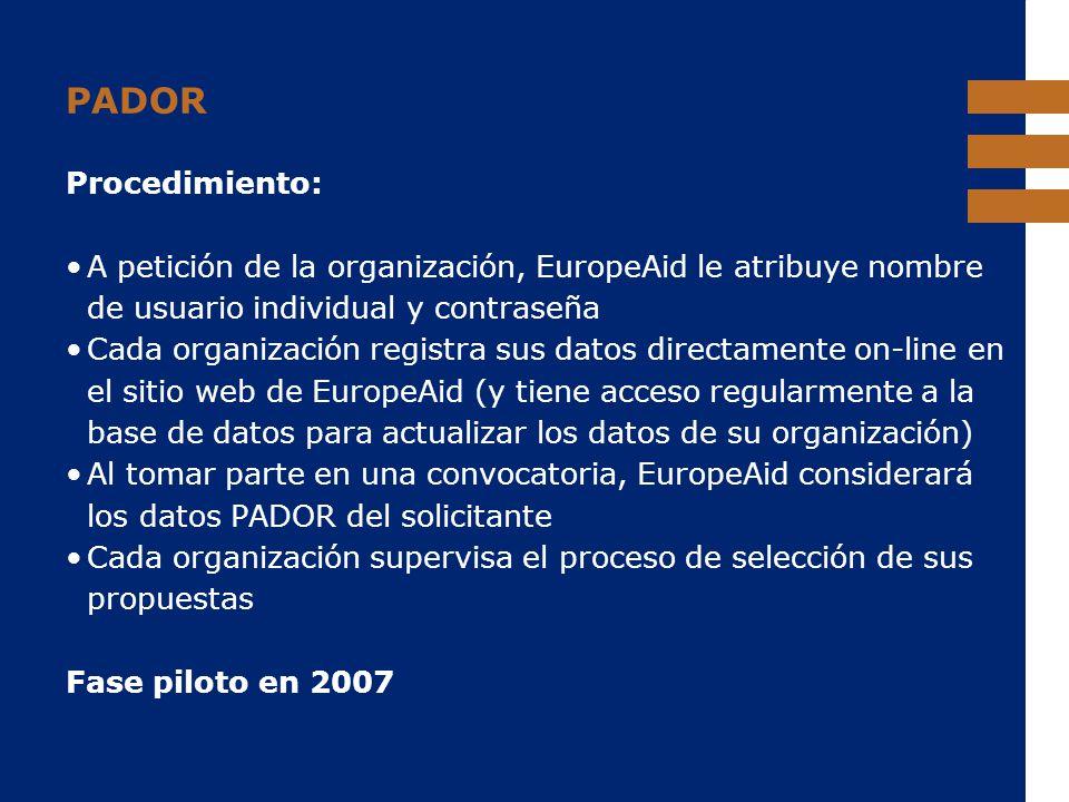 EuropeAid PADOR Procedimiento: A petición de la organización, EuropeAid le atribuye nombre de usuario individual y contraseña Cada organización regist