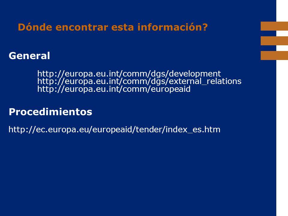 EuropeAid Dónde encontrar esta información? General http://europa.eu.int/comm/dgs/development http://europa.eu.int/comm/dgs/external_relations http://
