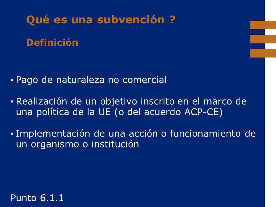 EuropeAid Qué es una subvención ? Definición Pago de naturaleza no comercial Realización de un objetivo inscrito en el marco de una política de la UE