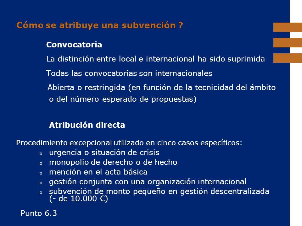 EuropeAid Cómo se atribuye una subvención ? Convocatoria La distinción entre local e internacional ha sido suprimida Todas las convocatorias son inter