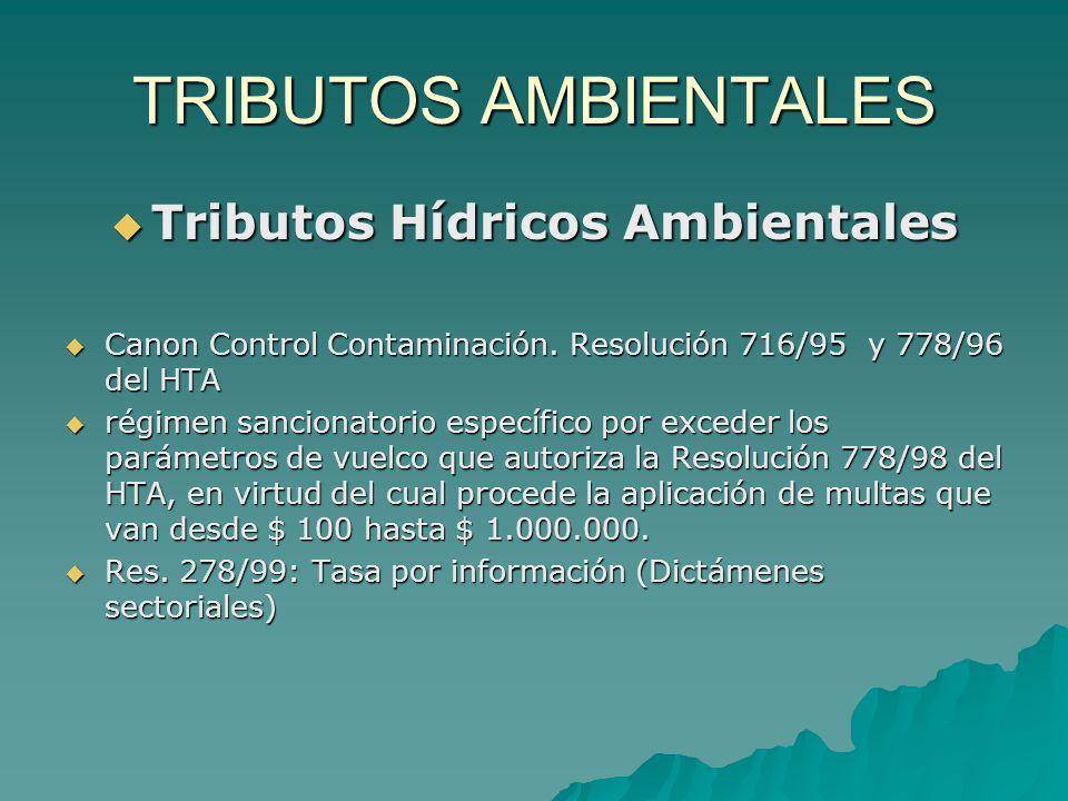 TRIBUTOS AMBIENTALES Tributos Hídricos Ambientales Tributos Hídricos Ambientales Canon Control Contaminación. Resolución 716/95 y 778/96 del HTA Canon