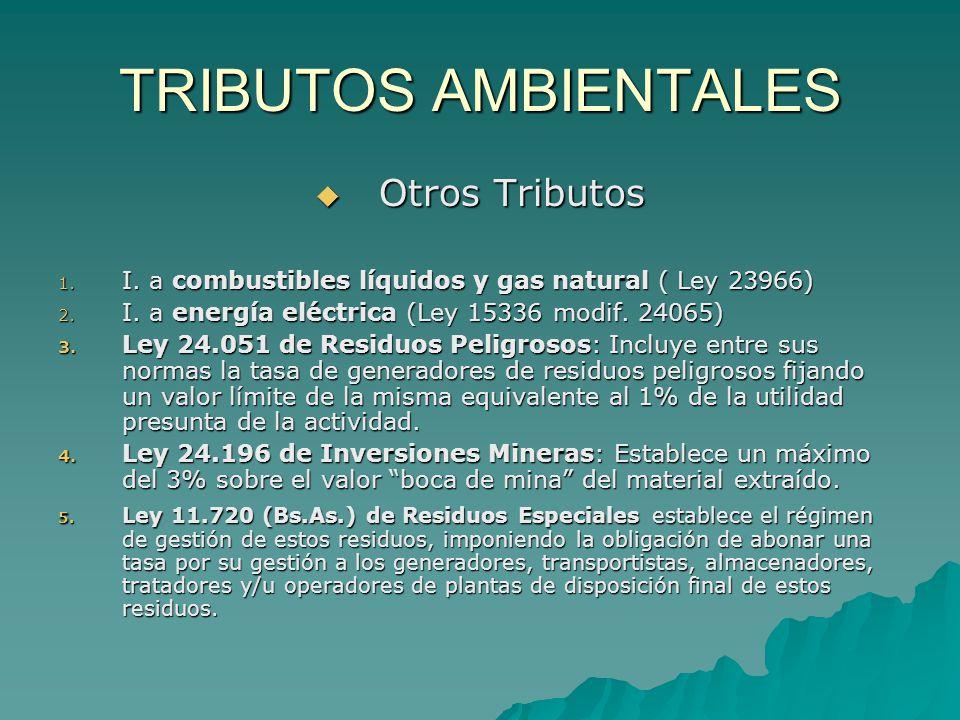 TRIBUTOS AMBIENTALES Otros Tributos Otros Tributos 1. I. a combustibles líquidos y gas natural ( Ley 23966) 2. I. a energía eléctrica (Ley 15336 modif