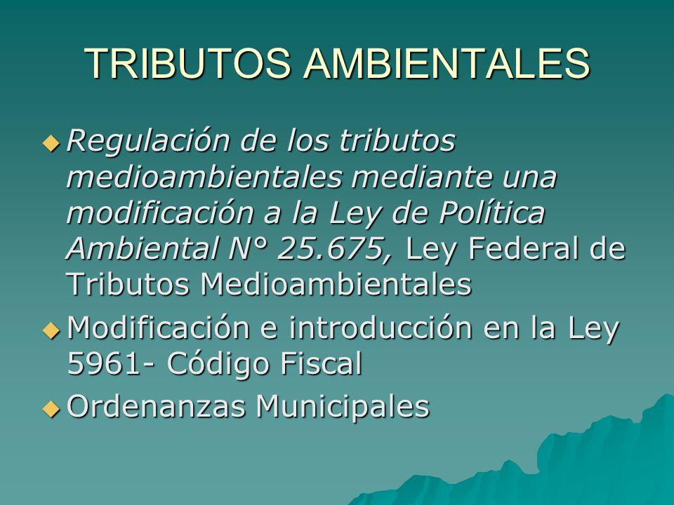 TRIBUTOS AMBIENTALES Regulación de los tributos medioambientales mediante una modificación a la Ley de Política Ambiental N° 25.675, Ley Federal de Tr