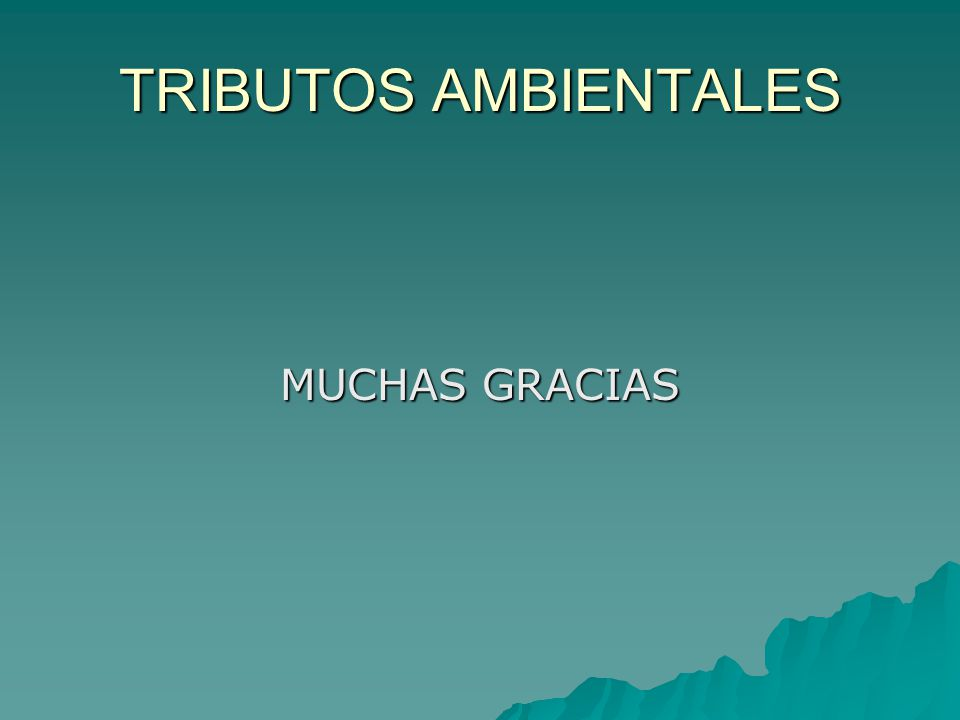 TRIBUTOS AMBIENTALES MUCHAS GRACIAS