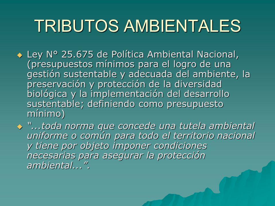 TRIBUTOS AMBIENTALES Ley N° 25.675 de Política Ambiental Nacional, (presupuestos mínimos para el logro de una gestión sustentable y adecuada del ambie