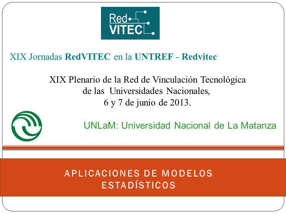 APLICACIONES DE MODELOS ESTADÍSTICOS XIX Jornadas RedVITEC en la UNTREF - Redvitec XIX Plenario de la Red de Vinculación Tecnológica de las Universida