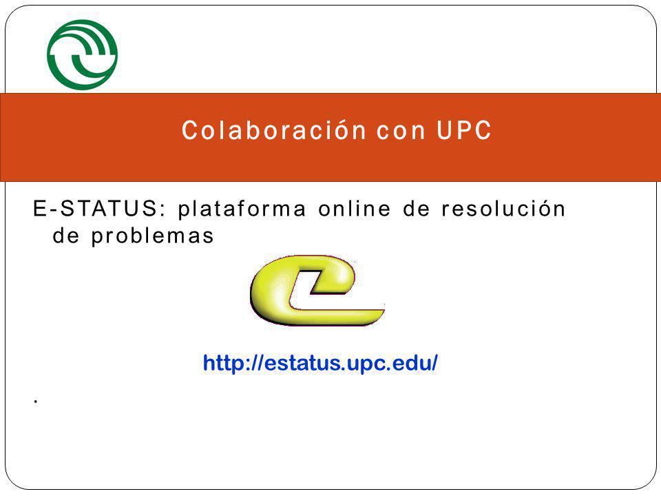 7 E-STATUS: plataforma online de resolución de problemas http://estatus.upc.edu/. Colaboración con UPC