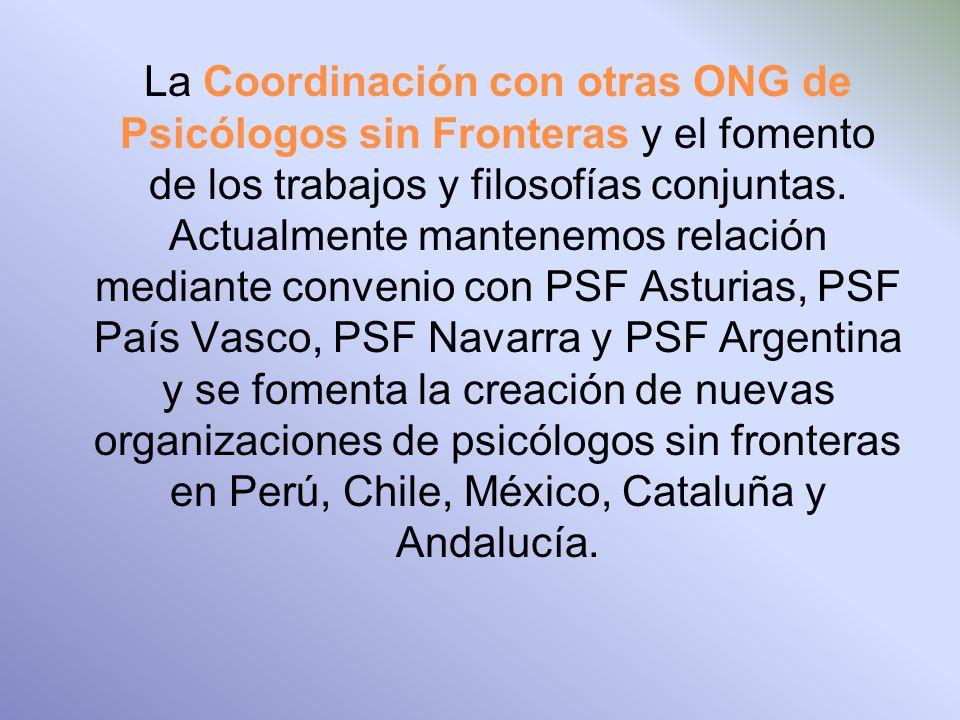 La Coordinación con otras ONG de Psicólogos sin Fronteras y el fomento de los trabajos y filosofías conjuntas.