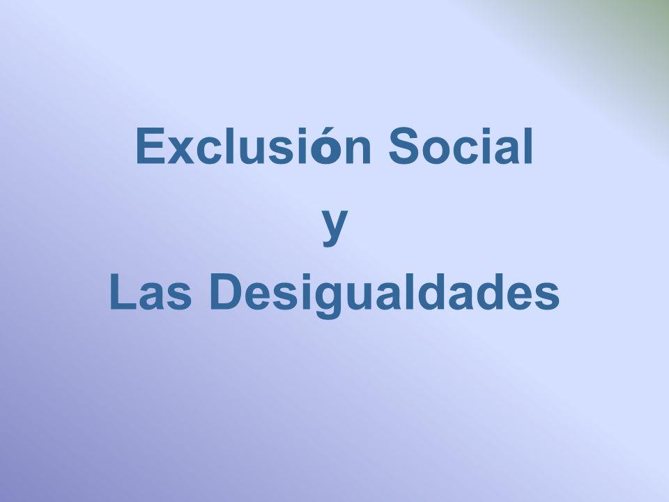 Exclusi ó n Social y Las Desigualdades