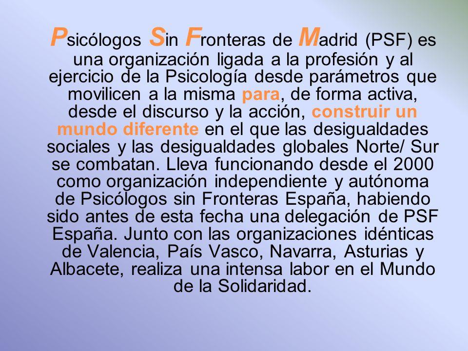 Lleva funcionando desde el 2000 como organización independiente y autónoma de Psicólogos sin Fronteras España, habiendo sido antes de esta fecha una delegación de PSF España.