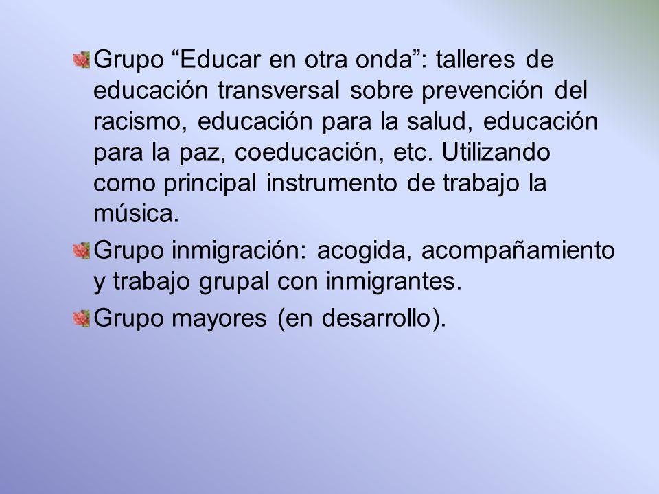 Grupo Educar en otra onda: talleres de educación transversal sobre prevención del racismo, educación para la salud, educación para la paz, coeducación, etc.