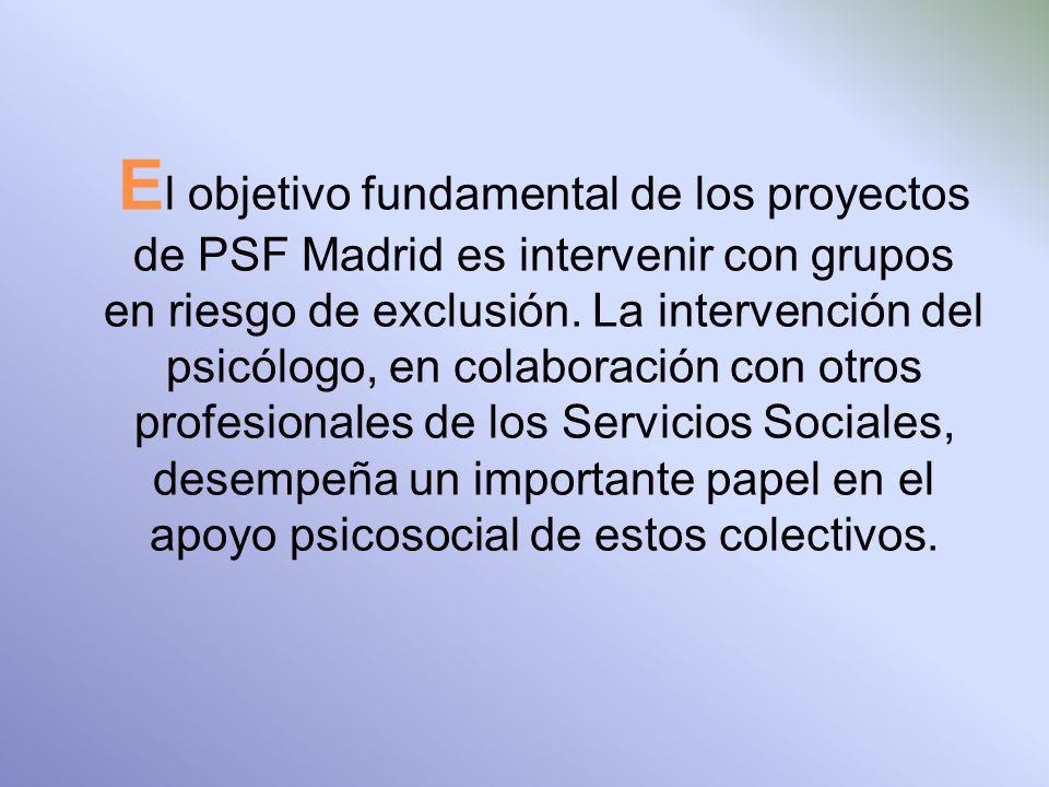 E l objetivo fundamental de los proyectos de PSF Madrid es intervenir con grupos en riesgo de exclusión.