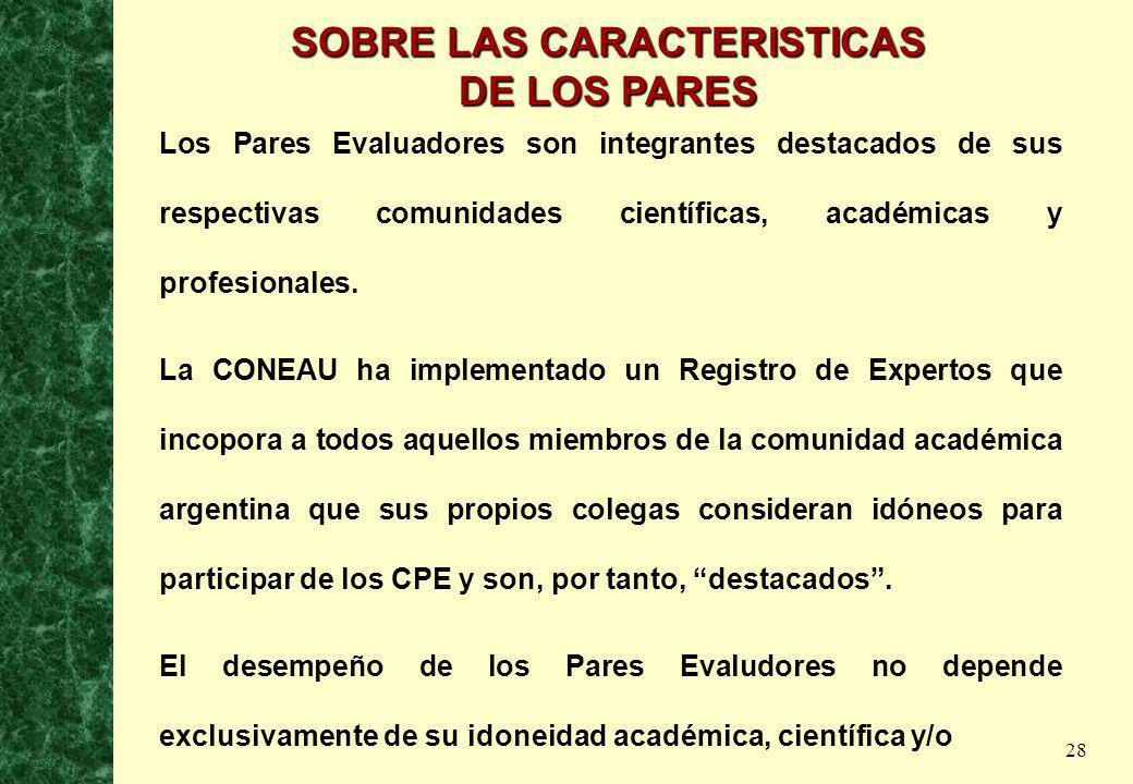 28 SOBRE LAS CARACTERISTICAS DE LOS PARES Los Pares Evaluadores son integrantes destacados de sus respectivas comunidades científicas, académicas y pr