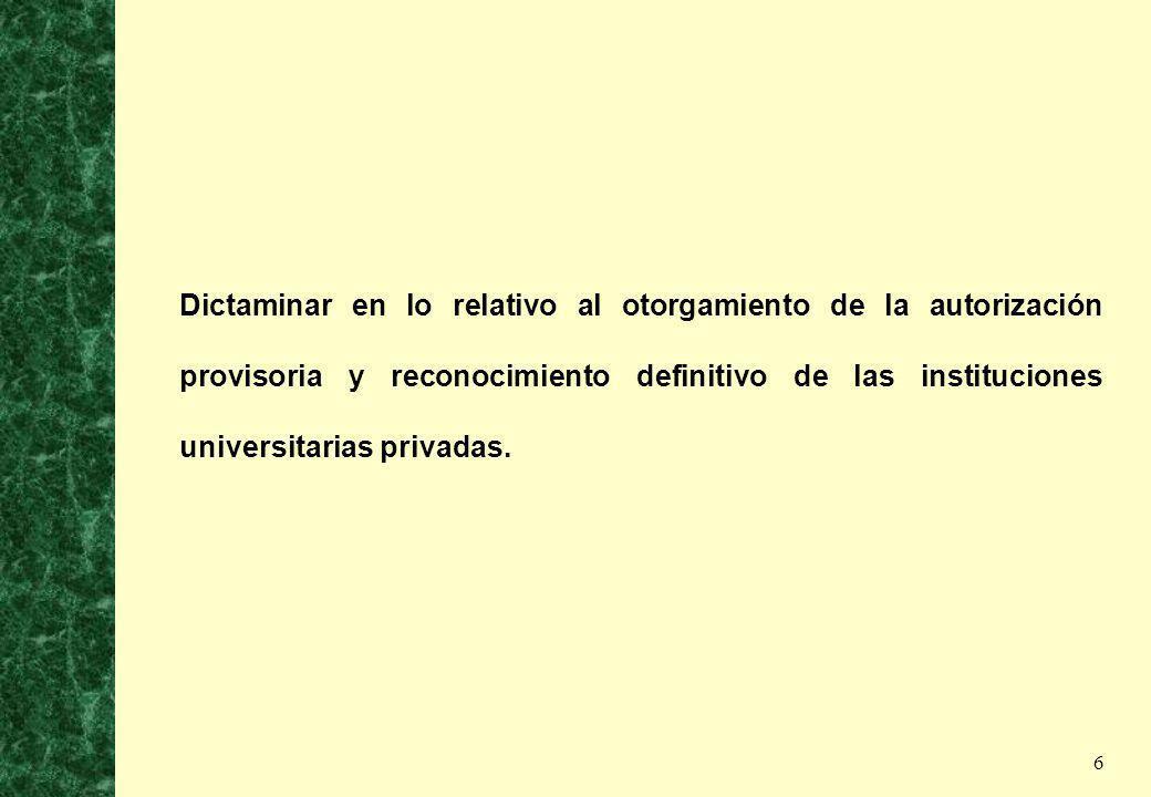 6 Dictaminar en lo relativo al otorgamiento de la autorización provisoria y reconocimiento definitivo de las instituciones universitarias privadas.