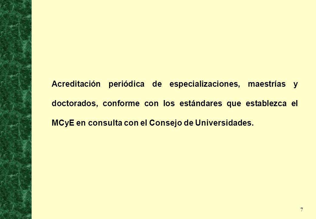 7 Acreditación periódica de especializaciones, maestrías y doctorados, conforme con los estándares que establezca el MCyE en consulta con el Consejo d