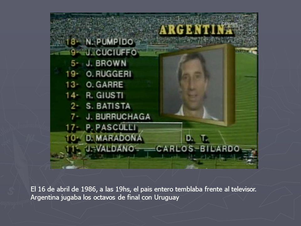 El 16 de abril de 1986, a las 19hs, el pais entero temblaba frente al televisor. Argentina jugaba los octavos de final con Uruguay