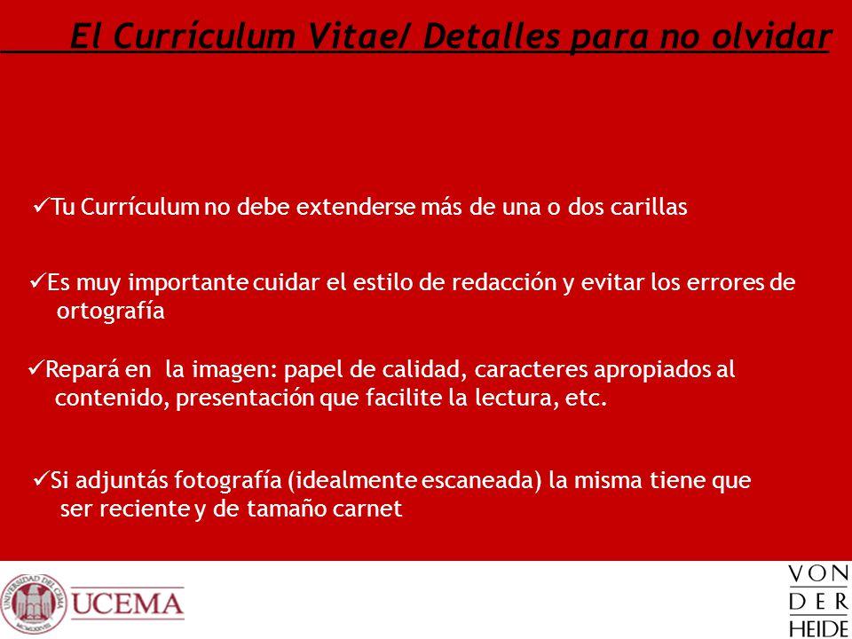 El Currículum Vitae/ Detalles para no olvidar Tu Currículum no debe extenderse más de una o dos carillas Es muy importante cuidar el estilo de redacci