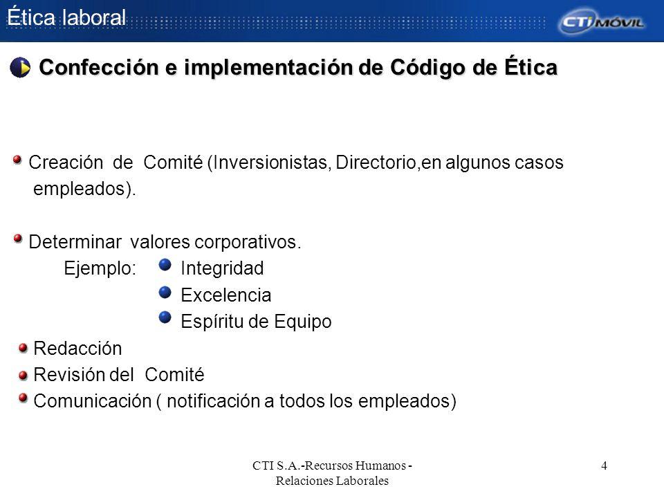 Ética laboral CTI S.A.-Recursos Humanos - Relaciones Laborales 4 Creación de Comité (Inversionistas, Directorio,en algunos casos empleados). Determina