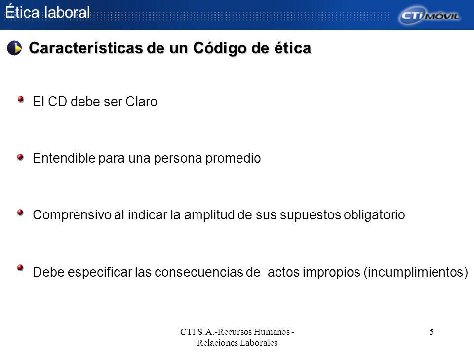 Ética laboral CTI S.A.-Recursos Humanos - Relaciones Laborales 5 El CD debe ser Claro Entendible para una persona promedio Comprensivo al indicar la a