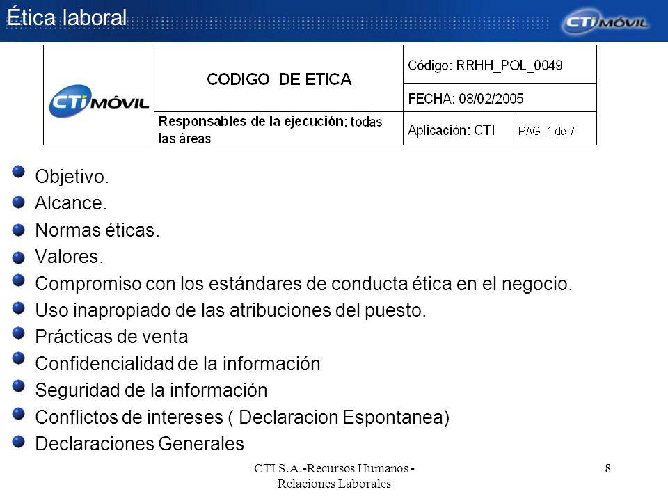 Ética laboral CTI S.A.-Recursos Humanos - Relaciones Laborales 8 Objetivo. Alcance. Normas éticas. Valores. Compromiso con los estándares de conducta
