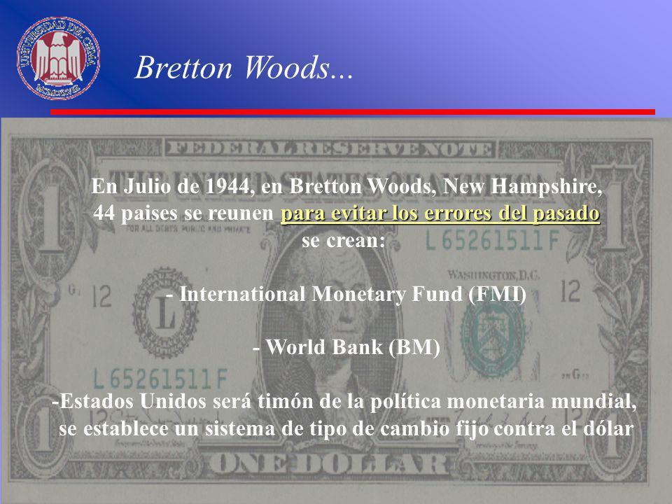 Bretton Woods... En Julio de 1944, en Bretton Woods, New Hampshire, para evitar los errores del pasado 44 paises se reunen para evitar los errores del