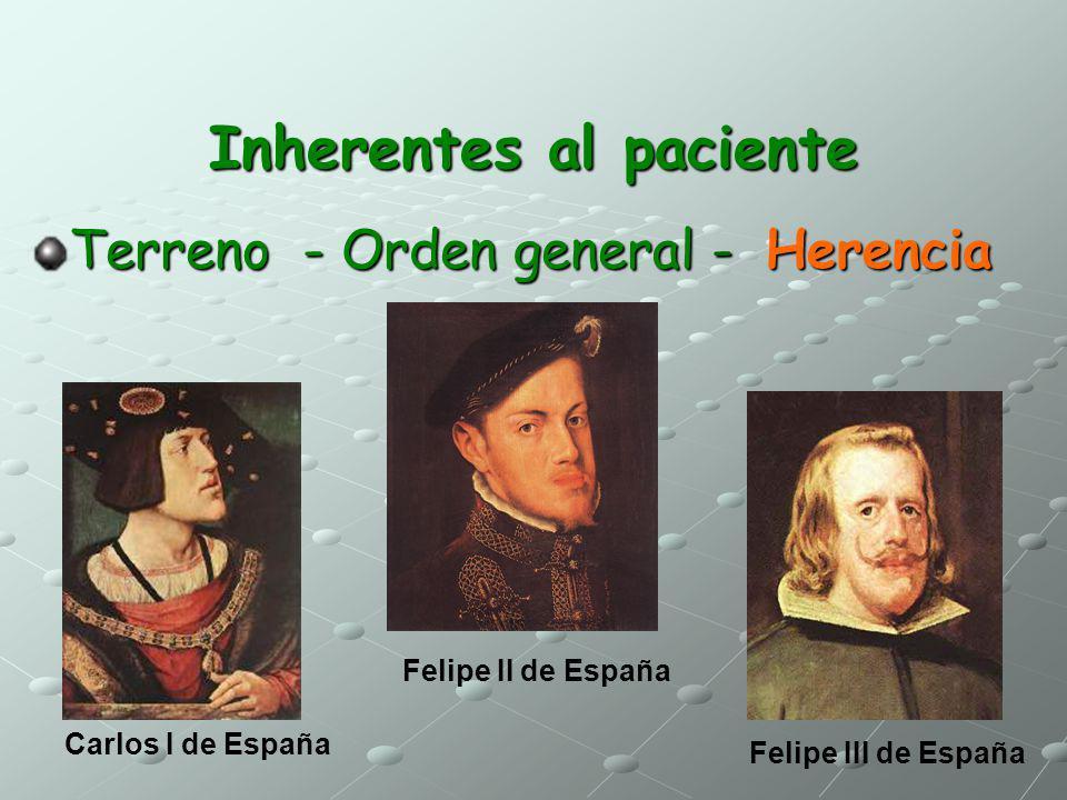 Inherentes al paciente Terreno - Orden general - Herencia Carlos I de España Felipe II de España Felipe III de España