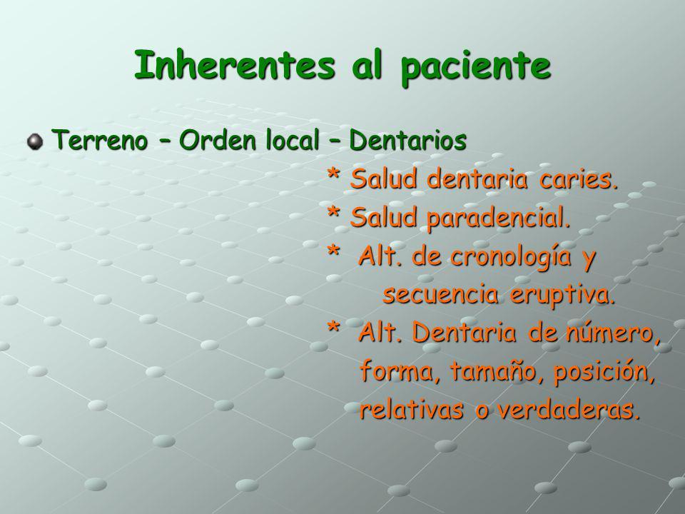Inherentes al paciente Terreno – Orden local – Dentarios * Salud dentaria caries. * Salud dentaria caries. * Salud paradencial. * Salud paradencial. *