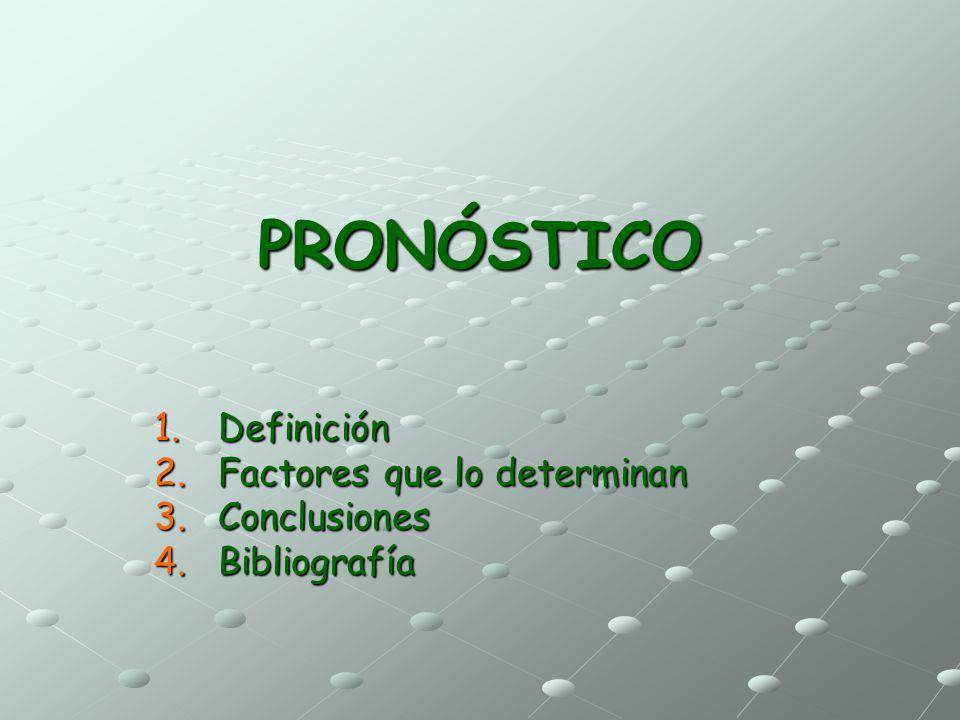 Pronóstico Es el juicio previo que se forma el profesional acerca del curso, duración y resultado final, favorable o no, de la enfermedad del paciente.