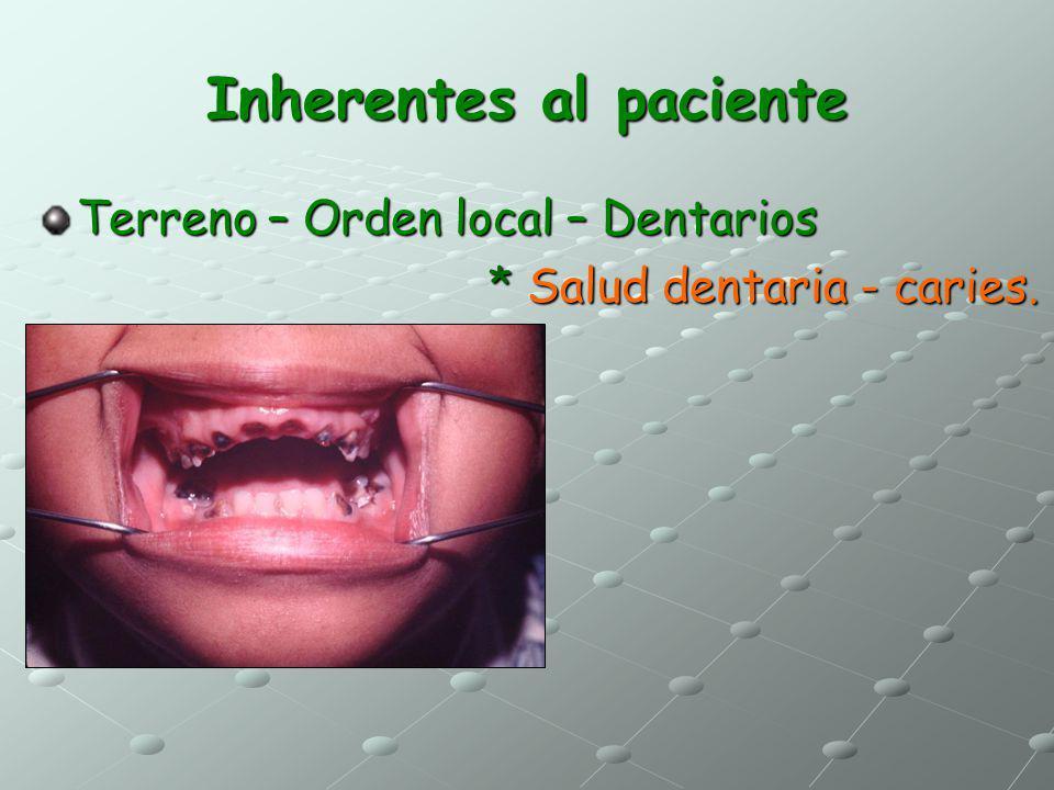 Inherentes al paciente Terreno – Orden local – Dentarios * Salud dentaria - caries. * Salud dentaria - caries.