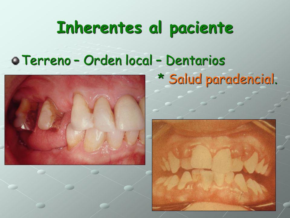 Inherentes al paciente Terreno – Orden local – Dentarios * Salud paradencial. * Salud paradencial.