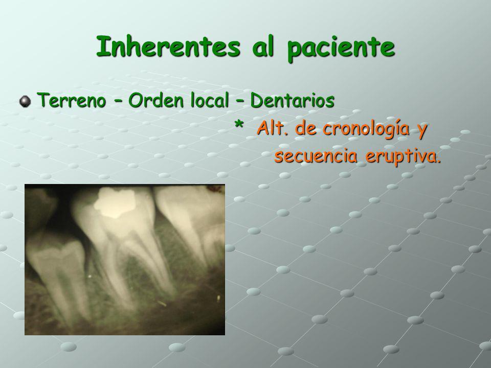 Inherentes al paciente Terreno – Orden local – Dentarios * Alt. de cronología y * Alt. de cronología y secuencia eruptiva. secuencia eruptiva.