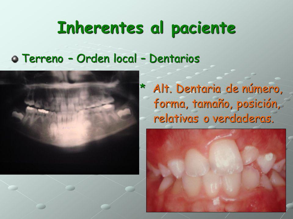 Inherentes al paciente Terreno – Orden local – Dentarios * Alt. Dentaria de número, * Alt. Dentaria de número, forma, tamaño, posición, forma, tamaño,