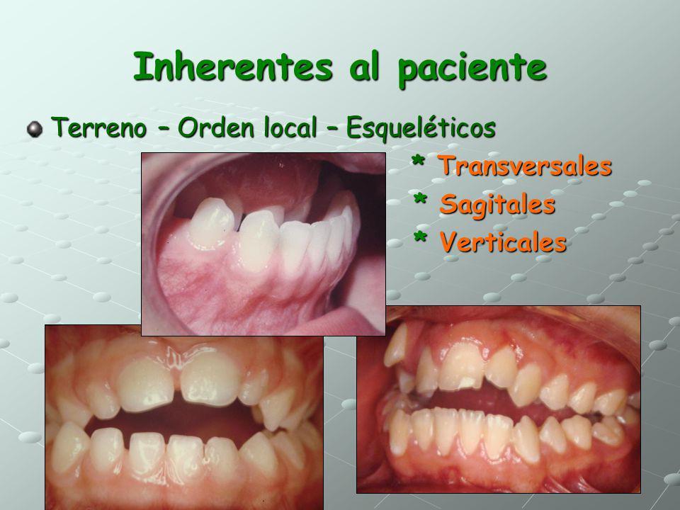 Inherentes al paciente Terreno – Orden local – Esqueléticos * Transversales * Transversales * Sagitales * Sagitales * Verticales * Verticales