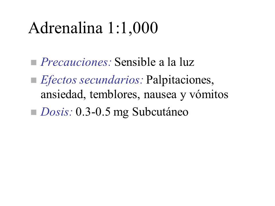 Adrenalina 1:1,000 n Precauciones: Sensible a la luz n Efectos secundarios: Palpitaciones, ansiedad, temblores, nausea y vómitos n Dosis: 0.3-0.5 mg S