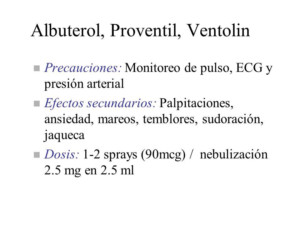 Albuterol, Proventil, Ventolin n Precauciones: Monitoreo de pulso, ECG y presión arterial n Efectos secundarios: Palpitaciones, ansiedad, mareos, temb