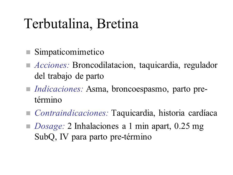Terbutalina, Bretina n Simpaticomimetico n Acciones: Broncodilatacion, taquicardia, regulador del trabajo de parto n Indicaciones: Asma, broncoespasmo
