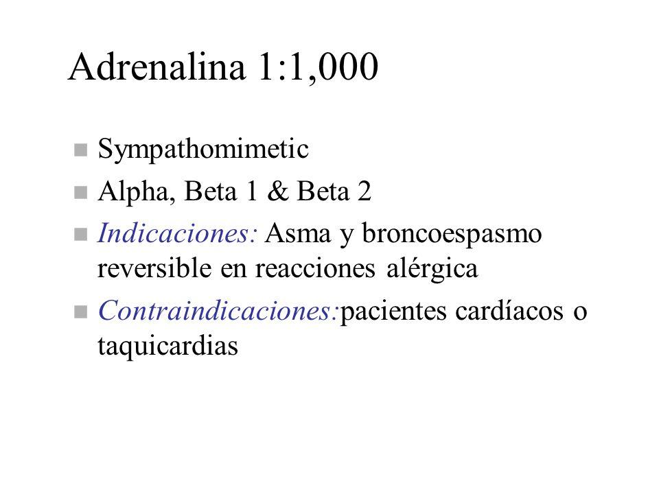 Adrenalina 1:1,000 n Sympathomimetic n Alpha, Beta 1 & Beta 2 n Indicaciones: Asma y broncoespasmo reversible en reacciones alérgica n Contraindicacio