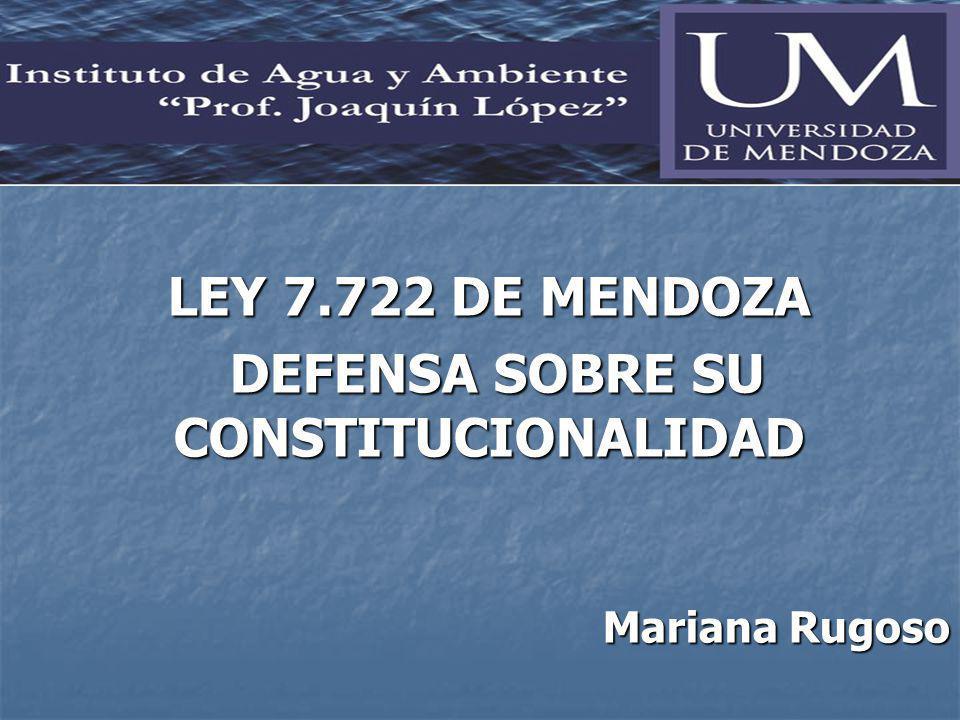 LEY 7.722 DE MENDOZA DEFENSA SOBRE SU CONSTITUCIONALIDAD DEFENSA SOBRE SU CONSTITUCIONALIDAD Mariana Rugoso