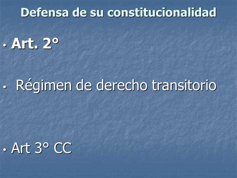 Defensa de su constitucionalidad Art. 2° Art. 2° Régimen de derecho transitorio Régimen de derecho transitorio Art 3° CC Art 3° CC