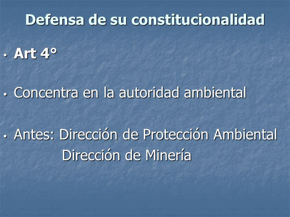 Defensa de su constitucionalidad Art 4° Art 4° Concentra en la autoridad ambiental Concentra en la autoridad ambiental Antes: Dirección de Protección Ambiental Antes: Dirección de Protección Ambiental Dirección de Minería Dirección de Minería