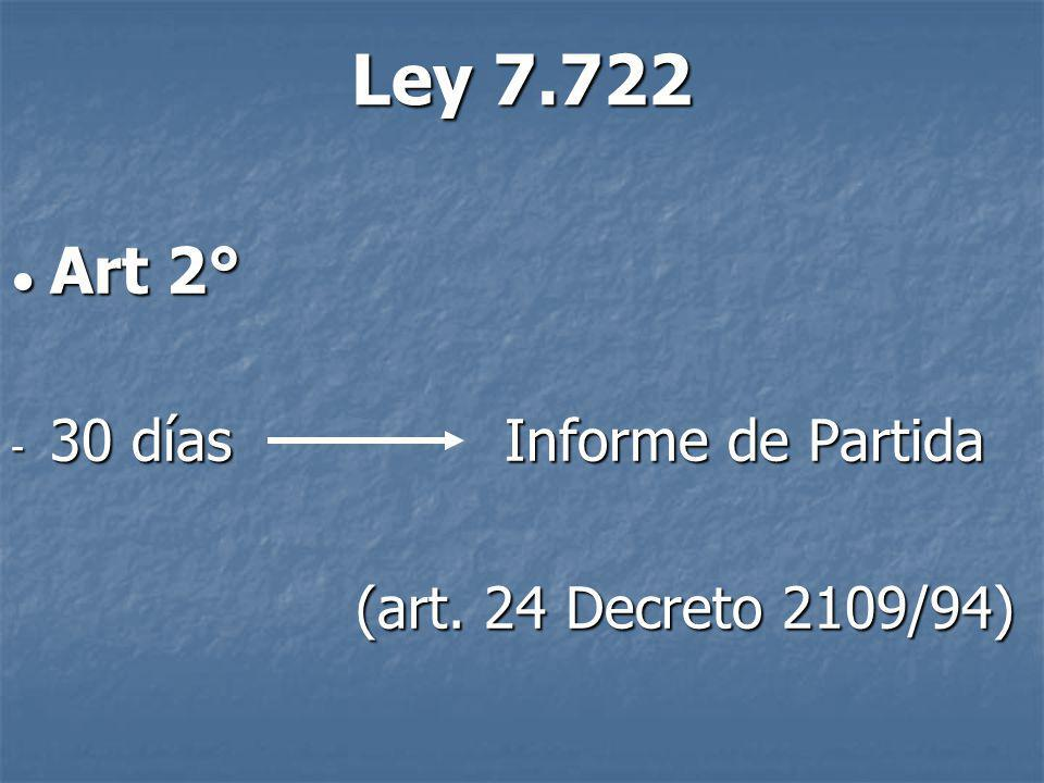 Ley 7.722 Art 2° Art 2° - 30 días Informe de Partida (art.