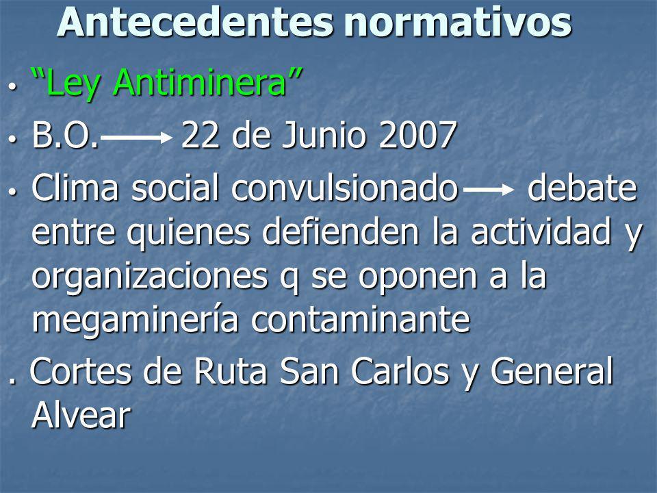 Antecedentes normativos Ley Antiminera Ley Antiminera B.O. 22 de Junio 2007 B.O. 22 de Junio 2007 Clima social convulsionado debate entre quienes defi